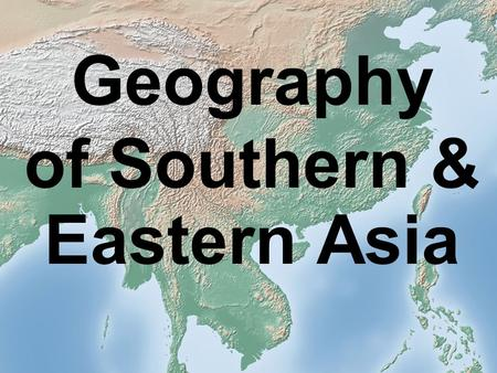 Geography of Southern & Eastern Asia. Essential Question: Where are the major physical features and nations of Southern & Eastern Asia located? Standards: