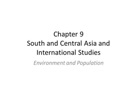 Chapter 9 South and Central Asia and International Studies Environment and Population.