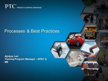 Processes & Best Practices Ajinkya Lad Training Program Manager – APAC & ME.