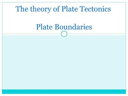 The theory of Plate Tectonics Plate Boundaries. Theory of Plate Tectonics ●A theory stating that the lithosphere is divided into plates which float on.