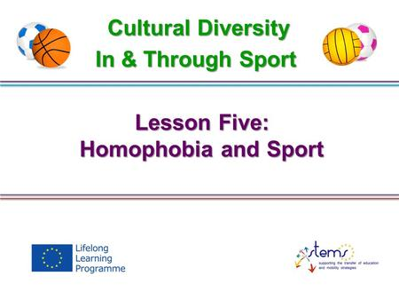 Lesson Five: Homophobia and Sport Cultural Diversity In & Through Sport.