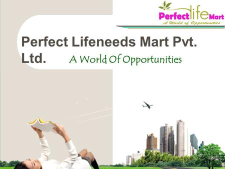 A World Of Opportunities Perfect Lifeneeds Mart Pvt. Ltd.