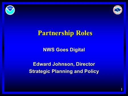 1 Partnership Roles NWS Goes Digital Edward Johnson, Director Strategic Planning and Policy.