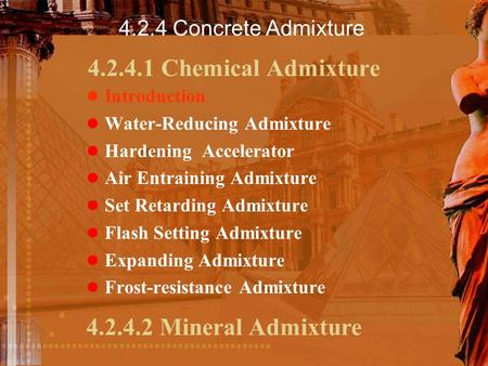 4.2.4.1 Chemical Admixture Introduction Water-Reducing Admixture Hardening Accelerator Air Entraining Admixture Set Retarding Admixture Flash Setting Admixture.