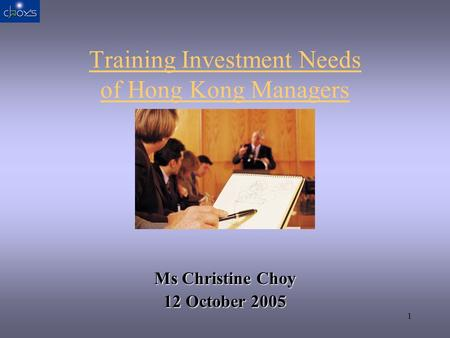 1 Training Investment Needs of Hong Kong Managers Ms Christine Choy 12 October 2005.