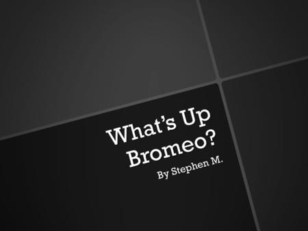 What's Up Bromeo? By Stephen M.. The Story Begins Romeo and Ice-T meet in the morning to discuss the 'Yo Momma' competition that would happen later that.