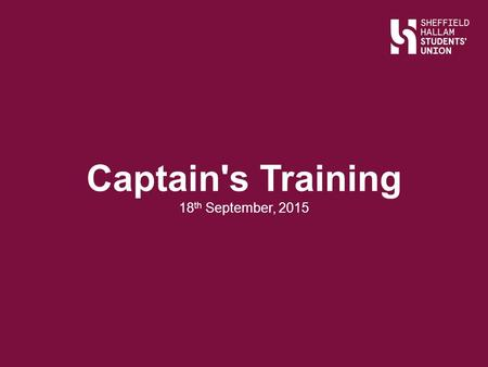 Captain's Training 18 th September, 2015. Ice Breaker Slide Title Speak to someone that you don't know and find out the following: Their name Their club.