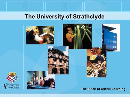 The Place of Useful Learning The University of Strathclyde.