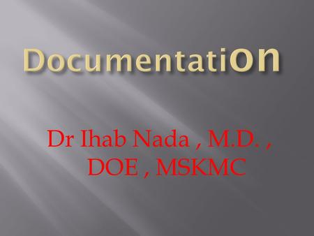 Dr Ihab Nada, M.D., DOE, MSKMC.  CMIS is an effective and complete clinic management tool that makes information instant, easy to access, easy to update,