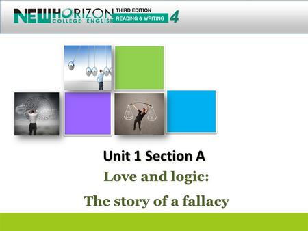 4 Unit 1 Section A Love and logic: The story of a fallacy
