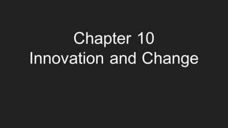 Chapter 10 Innovation and Change. Purpose of the Chapter Discuss how organizations change How managers can direct the innovation and change process Discuss.
