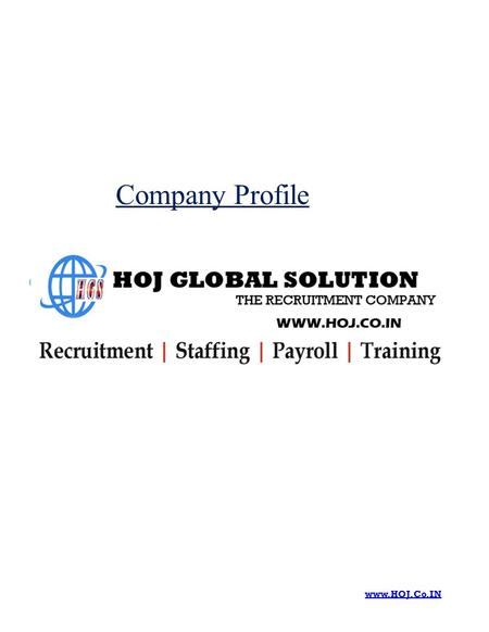 Company Profile www.HOJ.Co.IN. www.HOJ.Co.In  HOJ Global Solution in a Glance  Who are we  Vision  Mission  Our Services : Human Resource Planning.