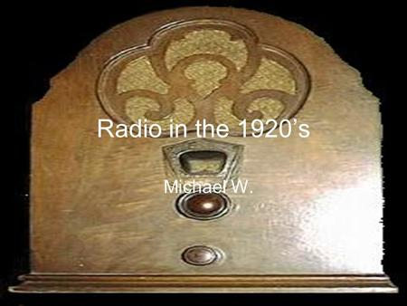Radio in the 1920's Michael W. The beginning… An Italian inventor, named Guglielmo Marconi, sent and received the first radio signal in Italy in1895.