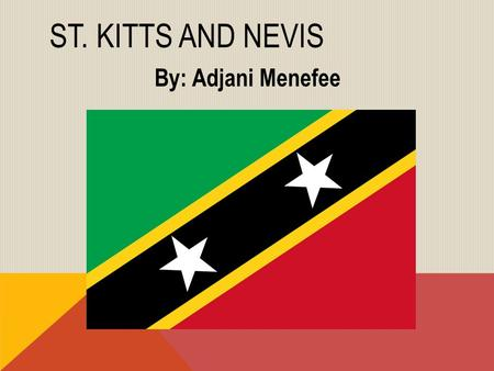 ST. KITTS AND NEVIS By: Adjani Menefee. INTRODUCTION Country- St. Kitts and Nevis Capital- Basseterre Major Languages- English (official) Continent- South.
