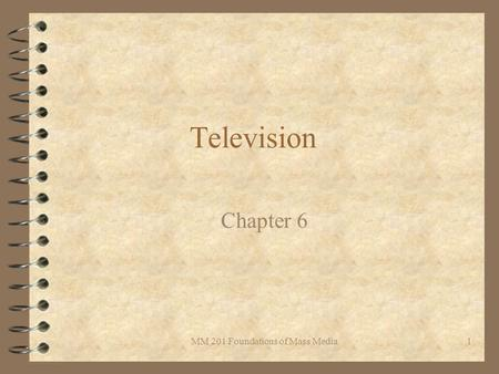MM 201 Foundations of Mass Media1 Television Chapter 6.