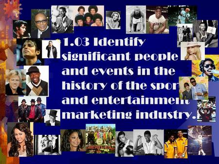  1.03 Identify significant people and events in the history of the sports and entertainment marketing industry.