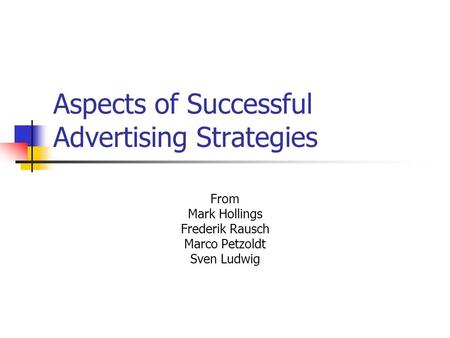 Aspects of Successful Advertising Strategies From Mark Hollings Frederik Rausch Marco Petzoldt Sven Ludwig.