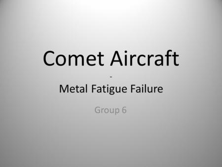 Comet Aircraft - Metal Fatigue Failure
