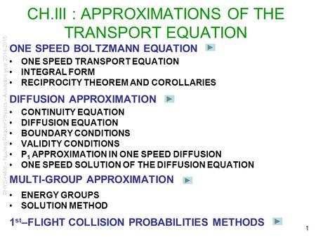 PHYS-H406 – Nuclear Reactor Physics – Academic year 2014-2015 1 ONE SPEED BOLTZMANN EQUATION ONE SPEED TRANSPORT EQUATION INTEGRAL FORM RECIPROCITY THEOREM.