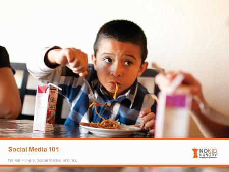 Social Media 101 No Kid Hungry, Social Media, and You.