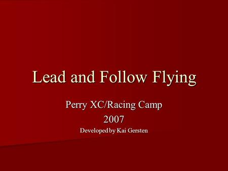 Lead and Follow Flying Perry XC/Racing Camp 2007 Developed by Kai Gersten.