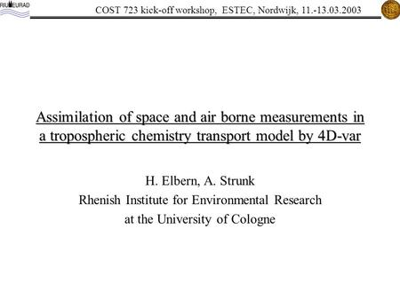 COST 723 kick-off workshop, ESTEC, Nordwijk, 11.-13.03.2003 Assimilation of space and air borne measurements in a tropospheric chemistry transport model.