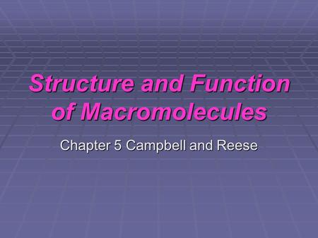 Structure and Function of Macromolecules Chapter 5 Campbell and Reese.