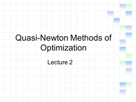 Quasi-Newton Methods of Optimization Lecture 2. General Algorithm n A Baseline Scenario Algorithm U (Model algorithm for n- dimensional unconstrained.