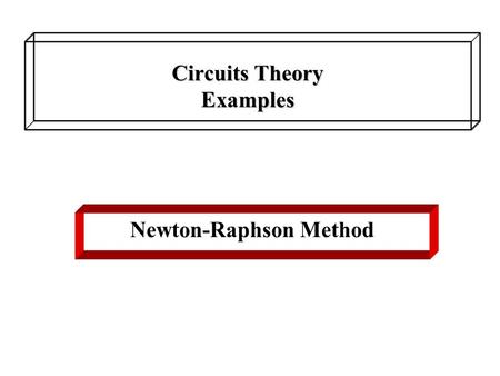Circuits Theory Examples Newton-Raphson Method. Formula for one-dimensional case: Series of successive solutions: If the iteration process is converged,