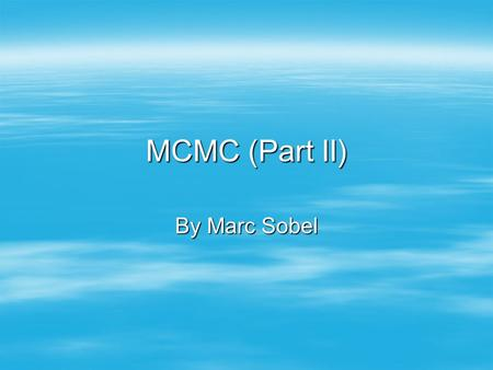 MCMC (Part II) By Marc Sobel. Monte Carlo Exploration  Suppose we want to optimize a complicated distribution f(*). We assume 'f' is known up to a multiplicative.