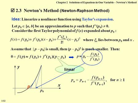 linear  2.3 Newton's Method ( Newton-Raphson Method ) 1/12 Chapter 2 Solutions of Equations in One Variable – Newton's Method Idea: Linearize a nonlinear.