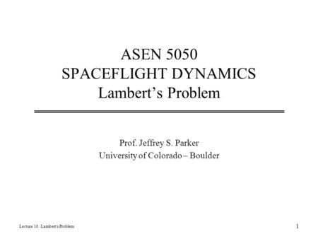 ASEN 5050 SPACEFLIGHT DYNAMICS Lambert's Problem