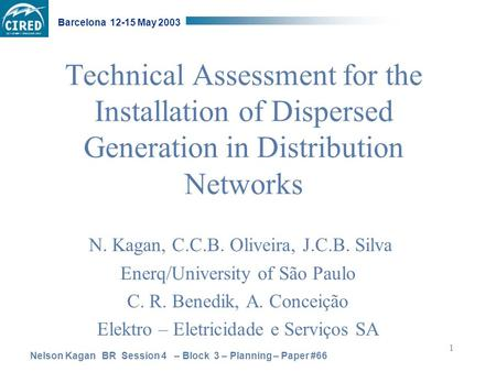Nelson Kagan BR Session 4 – Block 3 – Planning – Paper #66 Barcelona 12-15 May 2003 1 Technical Assessment for the Installation of Dispersed Generation.