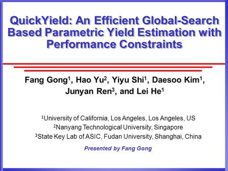 QuickYield: An Efficient Global-Search Based Parametric Yield Estimation with Performance Constraints Fang Gong 1, Hao Yu 2, Yiyu Shi 1, Daesoo Kim 1,