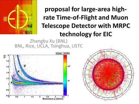 Proposal for large-area high- rate Time-of-Flight and Muon Telescope Detector with MRPC technology for EIC Zhangbu Xu (BNL) BNL, Rice, UCLA, Tsinghua,