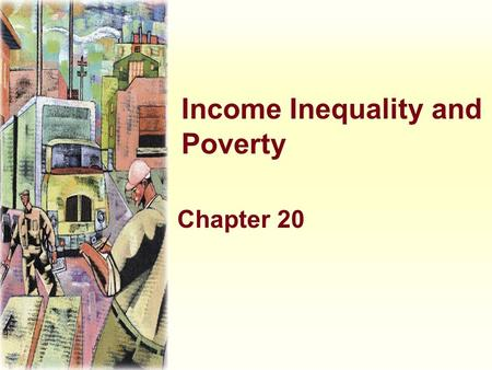 "Income Inequality and Poverty Chapter 20. The Distribution of Income ""A person's earnings depend on the supply and demand for that person's labor, which."