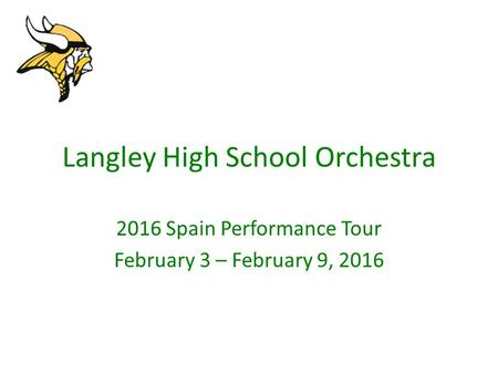 Langley High School Orchestra 2016 Spain Performance Tour February 3 – February 9, 2016.