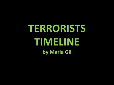 TERRORISTS TIMELINE by Maria Gil. September 5, 1972 On September 5, 1972 in Munich Bavaria (Southern West Germany) members of the Israeli Olympic team.