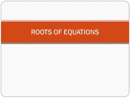 ROOTS OF EQUATIONS. Bracketing Methods The Bisection Method The False-Position Method Open Methods Simple Fixed-Point Iteration The Secant Method.