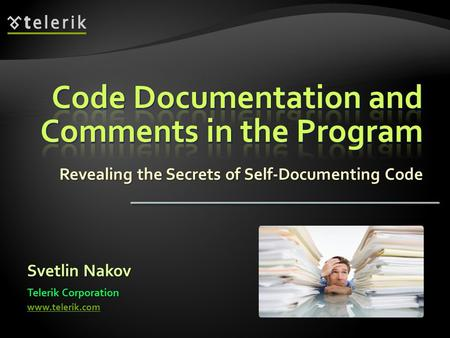 Revealing the Secrets of Self-Documenting Code Svetlin Nakov Telerik Corporation www.telerik.com.