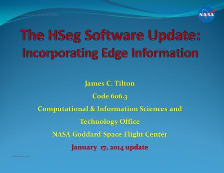 James C. Tilton Code 606.3 Computational & Information Sciences and Technology Office NASA Goddard Space Flight Center January 17, 2014 update National.
