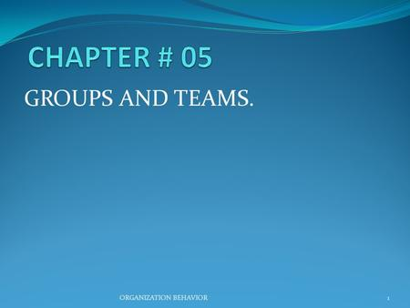 GROUPS AND TEAMS. 1ORGANIZATION BEHAVIOR. Groups Definition Two or more individuals, interacting and interdependent, who come together to achieve particular.