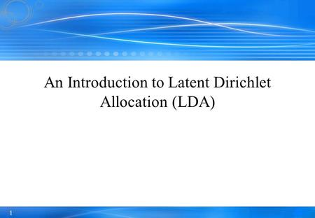 1 An Introduction to Latent Dirichlet Allocation (LDA)