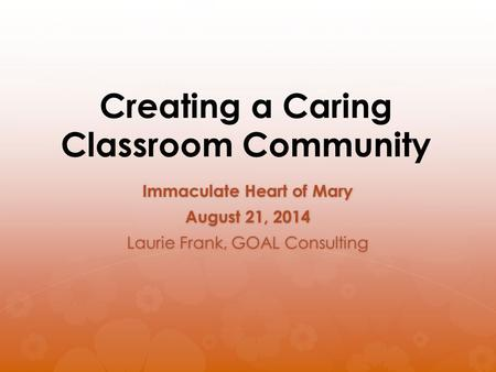Immaculate Heart of Mary August 21, 2014 Laurie Frank, GOAL Consulting.
