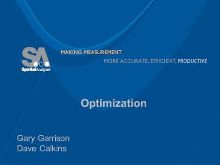 Optimization Gary Garrison Dave Calkins. Optimization Basics Potential Pitfalls Available Controls Specific interfaces – Best fit points to points – Best.