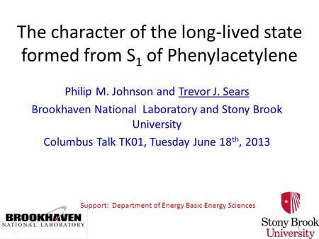 The character of the long-lived state formed from S 1 of Phenylacetylene Philip M. Johnson and Trevor J. Sears Brookhaven National Laboratory and Stony.