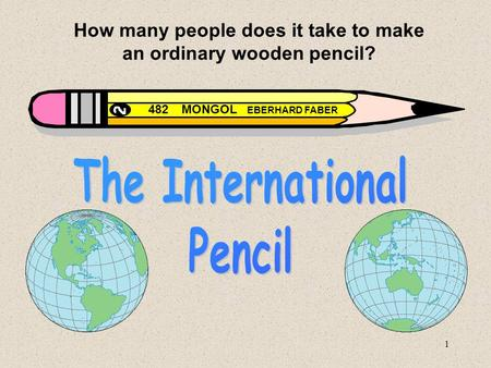 1 How many people does it take to make an ordinary wooden pencil? EBERHARD FABER MONGOL 482.