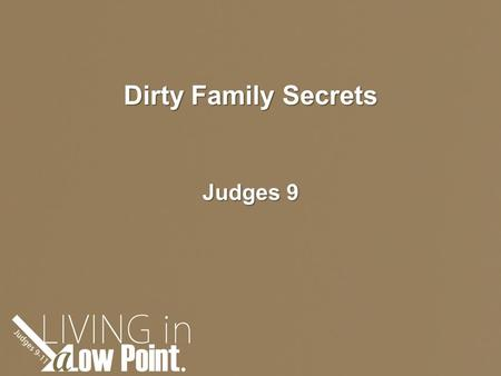 "Dirty Family Secrets Judges 9. Grieving people are haunted by the big ""if only""… Now Abimelech the son of Jerubbaal went to Shechem to his mother's relatives."
