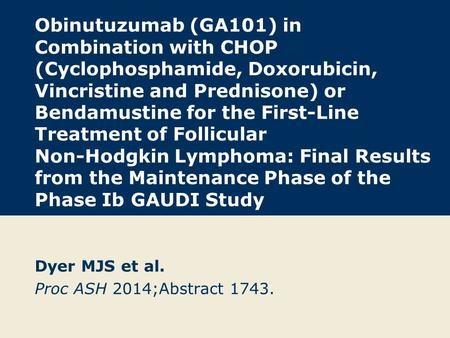 Obinutuzumab (GA101) in Combination with CHOP (Cyclophosphamide, Doxorubicin, Vincristine and Prednisone) or Bendamustine for the First-Line Treatment.