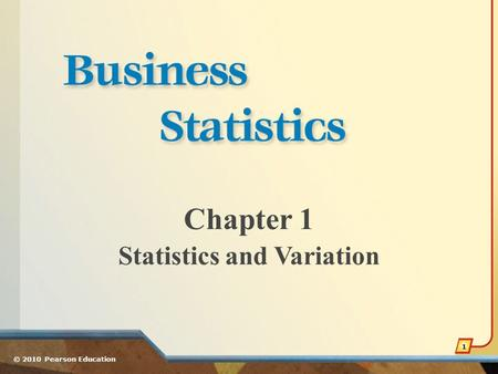 Chapter 1 Statistics and Variation © 2010 Pearson Education 1.